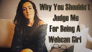 Why You Shouldn't Judge Me For Being A Webcam Girl!