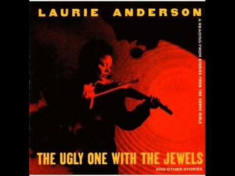 Laurie Anderson - The Ugly One With The Jewels