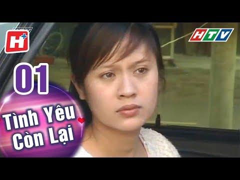Tình Yêu Còn Lại - Tập 01 | HTV Phim Tình Cảm Việt Nam Hay Nhất 2018
