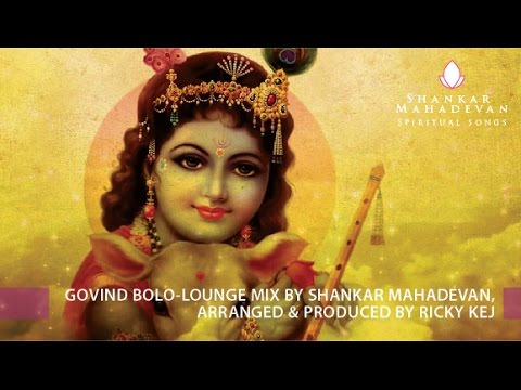 Govind Bolo-Lounge Mix by Shankar Mahadevan, Arranged & Produced by Ricky Kej