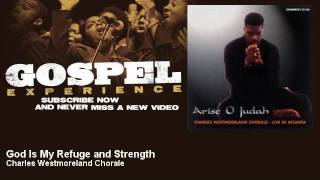 Charles Westmoreland Chorale - God Is My Refuge and Strength - Gospel
