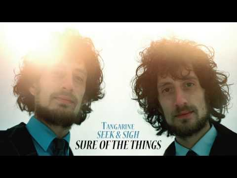 Tangarine - Sure Of The Things