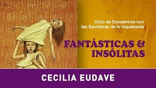 Ciclo Fantásticas & Insólitas · Cecilia Eudave