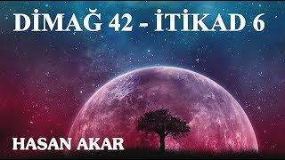 Hasan Akar - Dimağ 42 - İtikad 6