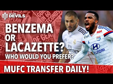 Benzema or Lacazette? | Manchester United | Transfer Daily