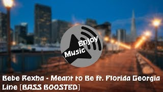 Download Lagu Bebe Rexha - Meant to Be ft. Florida Georgia Line [BASS BOOSTED] Gratis STAFABAND