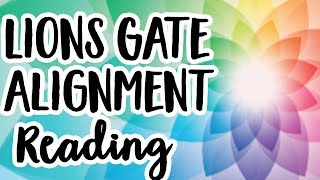Lions Gate Alignment Reading! 08-08-18 Lions Gate Card Reading