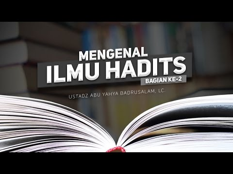 Ceramah Agama Islam: Mengenal Ilmu Hadits (Bagian ke-2) - (Ustadz Abu Yahya Badrusalam, Lc.)