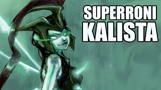 League of Legends : SuperRoni Kalista