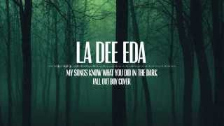 La Dee Eda - My Songs Know What You Did in the Dark (Fall Out Boy Cover)