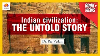 Indian civilization: The Untold Story-  A Talk by Raj Vedam