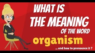 Download What is ORGANISM? What does ORGANISM mean? ORGANISM meaning, definition & explanation 3Gp Mp4