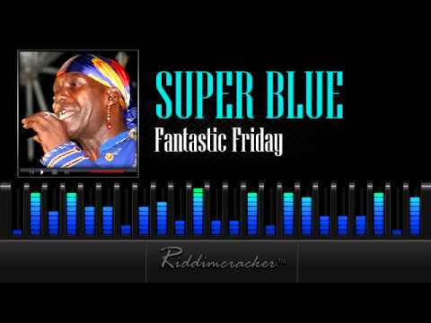 Super Blue & The Love Band  - Fantastic Friday [Soca 2013]