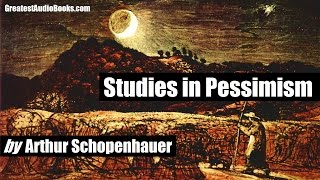 STUDIES IN PESSIMISM by Arthur Schopenhauer - FULL AudioBook | GreatestAudioBooks.com