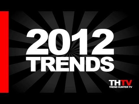 Top 20 Trends in 2012 Forecast - TrendHunter.com s 2012 Trend Report