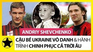 Andriy Shevchenko – Cậu Bé Ukraine Vô Danh Và Hành Trình Chinh Phục Cả Trời Âu