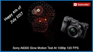 Sony A6300 - Slow Motion Test At 1080p 120 FPS - Slow-motion fireworks