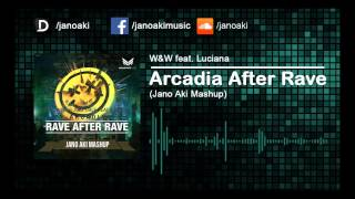 W&W feat. Luciana - Arcadia After Rave (Jano Aki Mashup)