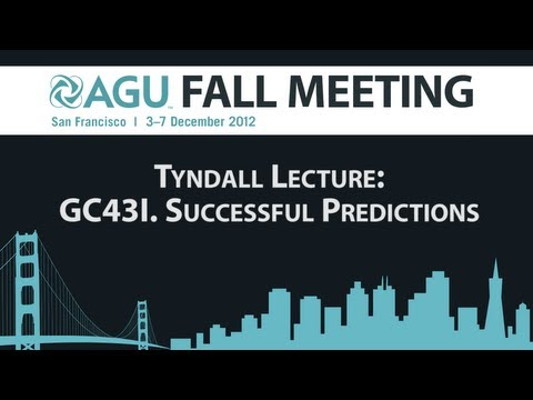 Tyndall Lecture: GC43I. Successful Predictions - 2012 AGU Fall Meeting