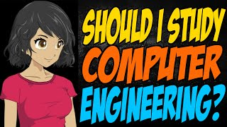 Should I Study Computer Engineering?