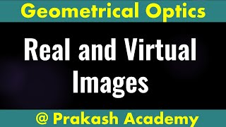 Geometrical Optics - Real and Virtual Image
