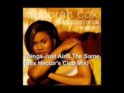 Things Just Ain't The Same (Hex Hector's Club Mix) ~ Deborah Cox