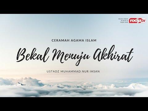 Ceramah Agama Islam: Bekal Menuju Akhirat(Ustadz Muhammad Nur Ihsan)