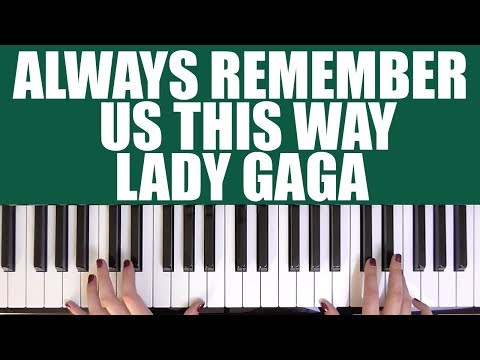 Download HOW TO PLAY ALWAYS REMEMBER US THIS WAY  LADY GAGA