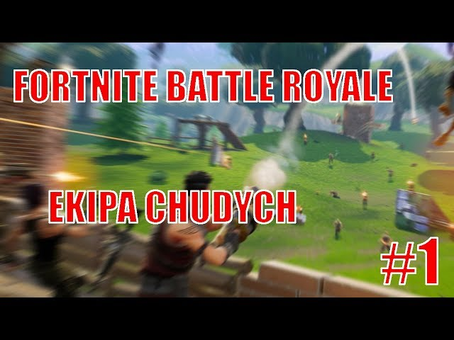 FORTNITE BATTLE ROYALE [#1] | EKIPA CHUDYCH