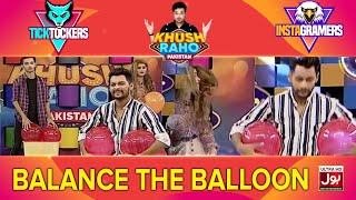 Balance The Balloon | Khush Raho Pakistan Instagramers Vs Tick Tockers | Faysal Quraishi