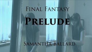 Final Fantasy Prelude - Harp Cover - Samantha Ballard