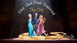 The Orb - Ft: Elsa , Jack Frost & Rapunzel