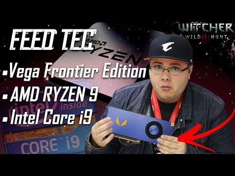 « FEED TEC » Intel Core I9   Ryzen R9   RX VEGA   Vega Frontier   8GB para jogos...