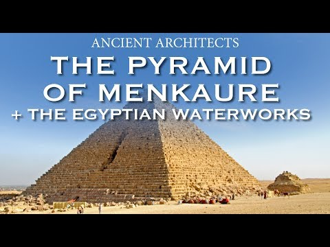 The Pyramid of Menkaure + The Egyptian Waterworks of Giza | Ancient Architects