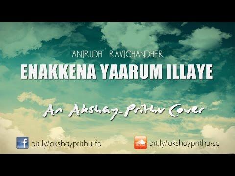 Anirudh Ravichander - Enakenna Yaarum Illaye | AAKKO | Akshay - Prithu Cover