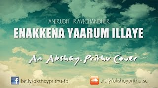 Anirudh Ravichander  Enakenna Yaarum Illaye  AAKKO