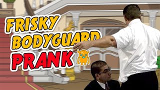 Frisky Bodyguard Prank - Ownage Pranks