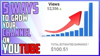 5 Ways to Grow Your Channel on Youtube! (2019)