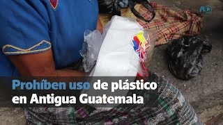 Prohíben uso de plástico en Antigua Guatemala | Prensa Libre