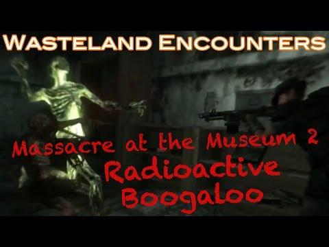 Massacre at the Museum 2: Radioactive Boogaloo (Fallout 3: Wasteland Encounters)