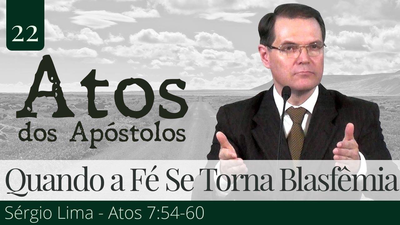 22. Quando a Fé Se Torna Blasfêmia - Sérgio Lima