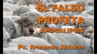EL FALSO PROFETA APOCALIPSIS Ps  Armando Alducin