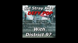 Did Stray Kids Defy Pop With District 9?