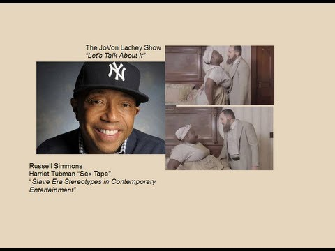 "RUSSELL SIMMONS: HARRIET TUBMAN ""SEX TAPE"" SLAVE ERA STEREOTYPES IN CONTEMPORARY ENTERTAINMENT"