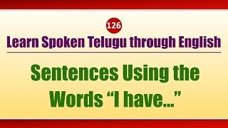 "126 - Spoken Telugu (Beginner Level) Learning Videos - Sentences Using the Words ""I have…"""