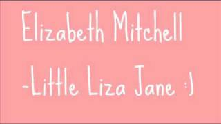 Watch Elizabeth Mitchell Little Liza Jane video