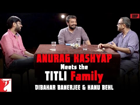 Anurag Kashyap Meets The Titli Family - Dibakar Banerjee & Kanu Behl