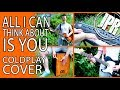 COLDPLAY COVER - All I Can Think About Is You