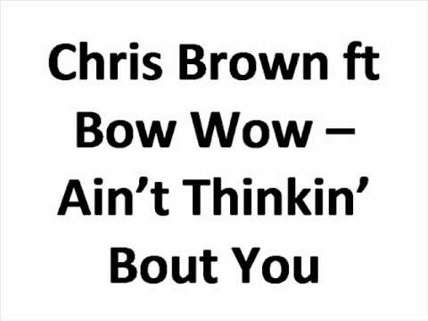 Chris Brown ft Bow Wow - Ain't Thinkin' Bout You