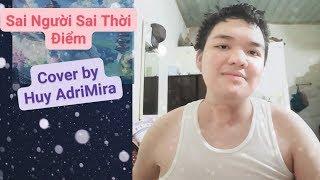 Sai Người Sai Thời Điểm (#SNSTD) - Thanh Hưng| Cover by Huy AdriMira #HuyAdriMira (Acoustic Version)